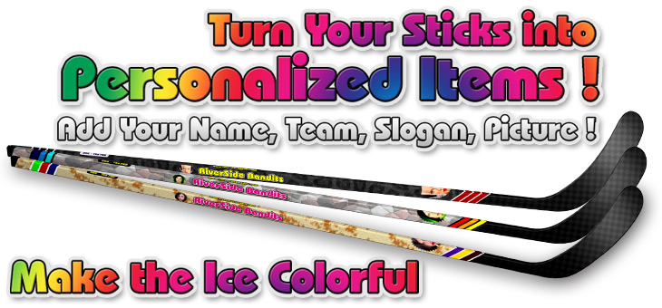 Turn you sticks into personalized items. Add your name, team, picture, slogan. Make the ice colorful!